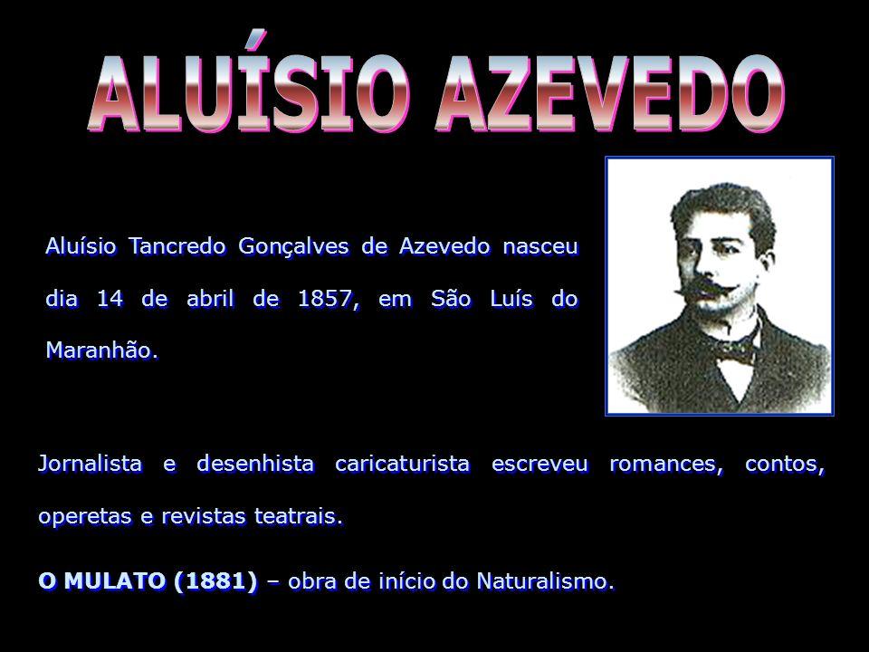 ALUÍSIO AZEVEDO Aluísio Tancredo Gonçalves de Azevedo nasceu dia 14 de abril de 1857, em São Luís do Maranhão.
