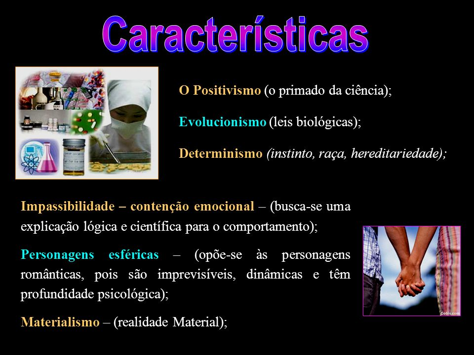 Características O Positivismo (o primado da ciência);