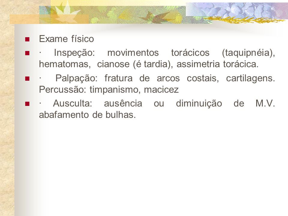 Exame físico· Inspeção: movimentos torácicos (taquipnéia), hematomas, cianose (é tardia), assimetria torácica.