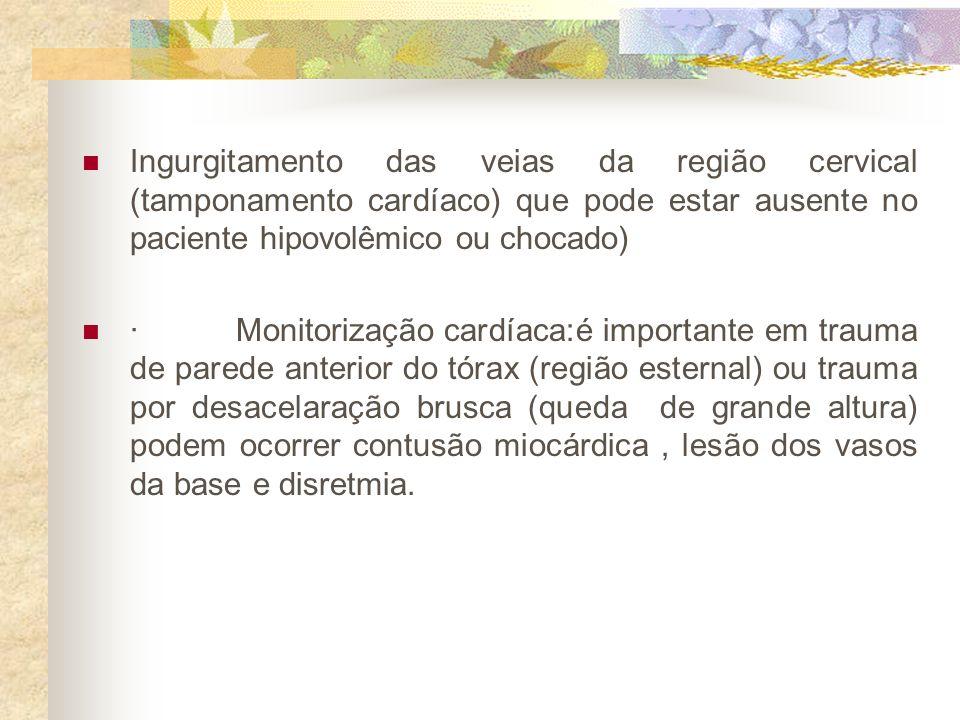 Ingurgitamento das veias da região cervical (tamponamento cardíaco) que pode estar ausente no paciente hipovolêmico ou chocado)