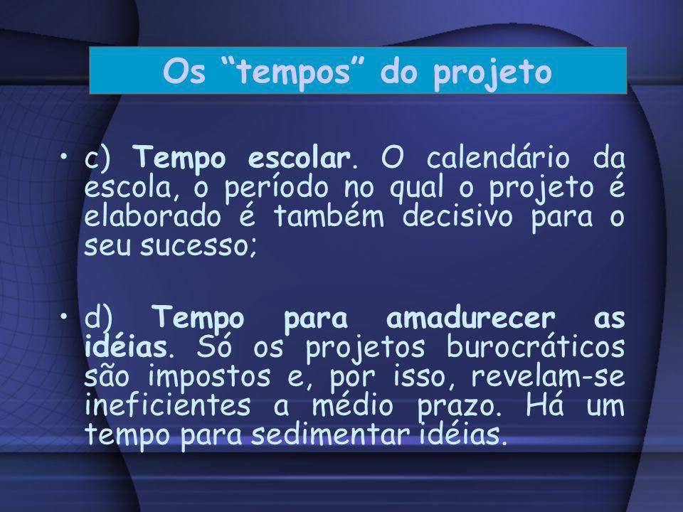 Os tempos do projeto c) Tempo escolar. O calendário da escola, o período no qual o projeto é elaborado é também decisivo para o seu sucesso;