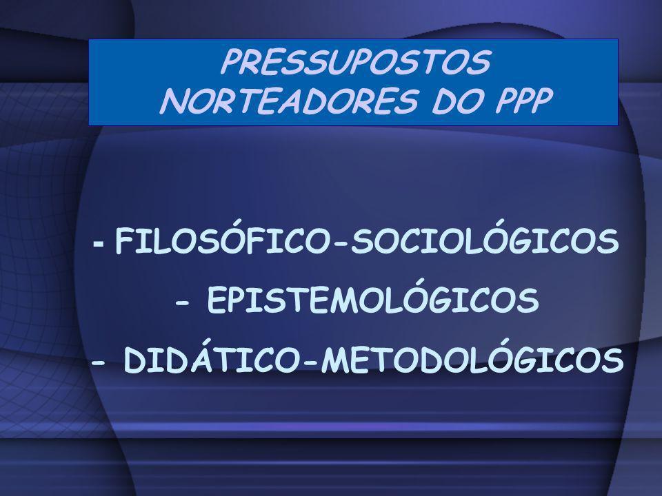 - - FILOSÓFICO-SOCIOLÓGICOS - EPISTEMOLÓGICOS - DIDÁTICO-METODOLÓGICOS