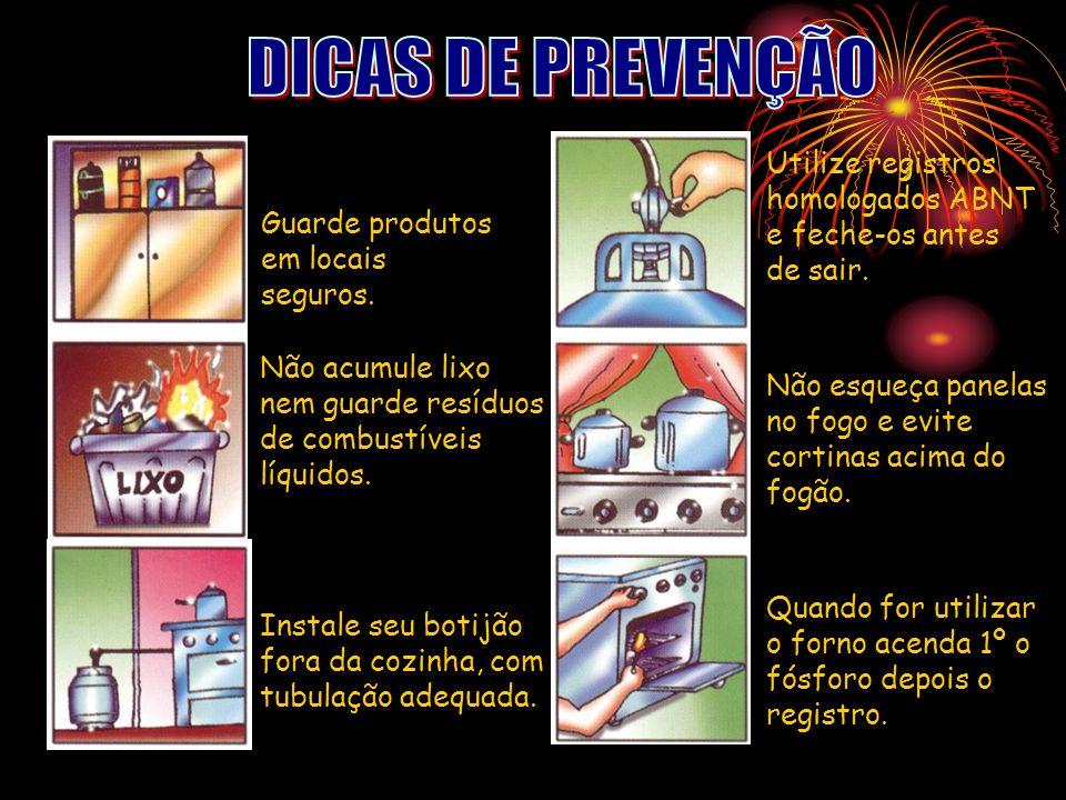 07:39 DICAS DE PREVENÇÃO. Utilize registros homologados ABNT e feche-os antes de sair. Guarde produtos em locais seguros.