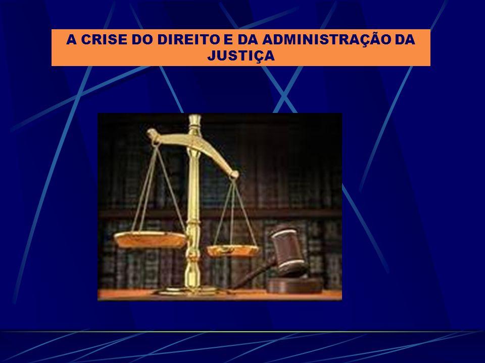 A CRISE DO DIREITO E DA ADMINISTRAÇÃO DA JUSTIÇA