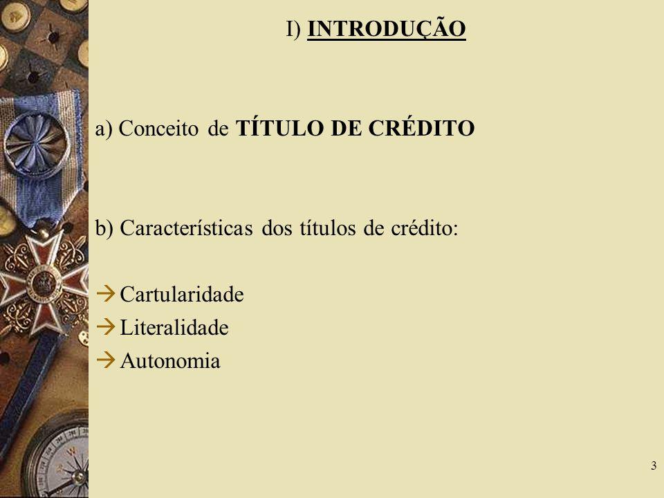 I) INTRODUÇÃO a) Conceito de TÍTULO DE CRÉDITO. b) Características dos títulos de crédito: Cartularidade.