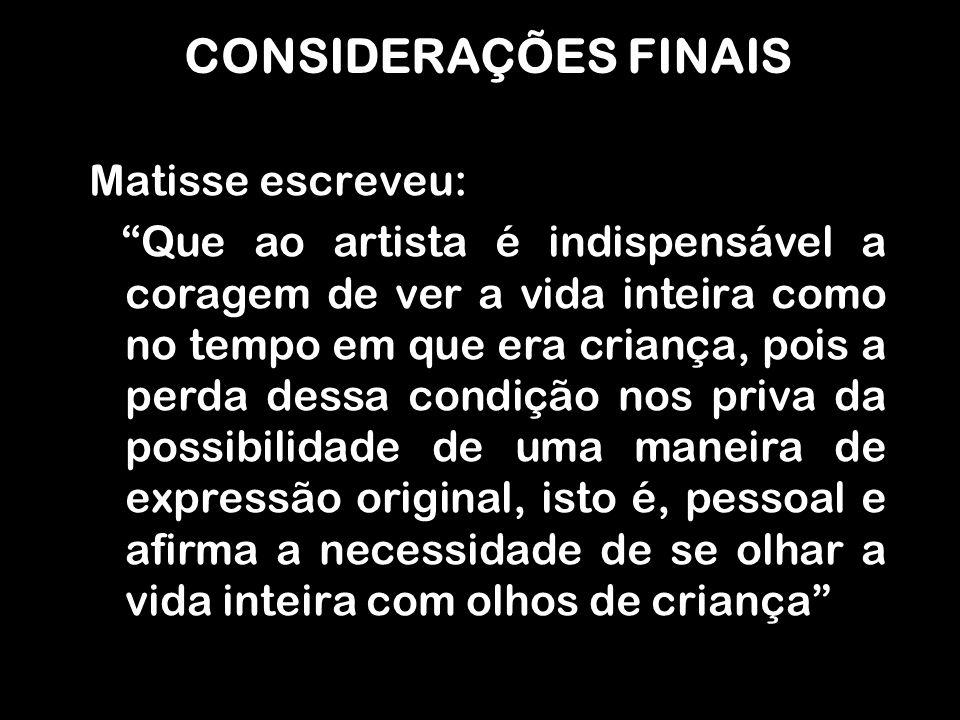 CONSIDERAÇÕES FINAIS Matisse escreveu: