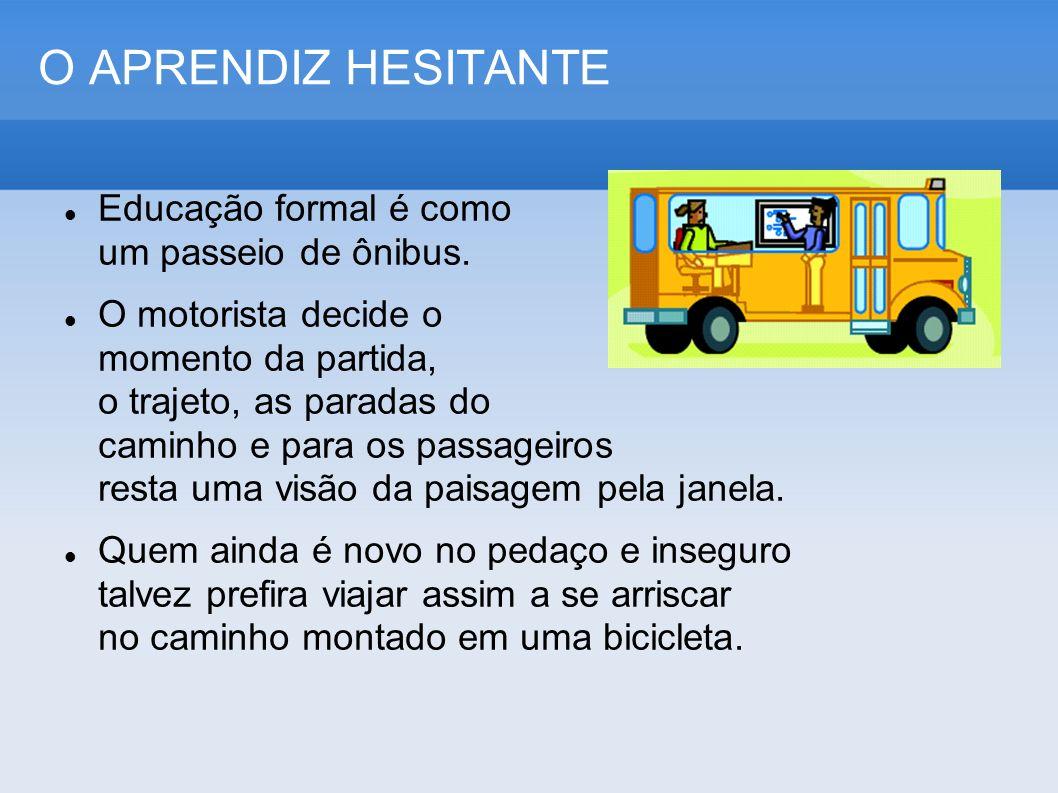 O APRENDIZ HESITANTE Educação formal é como um passeio de ônibus.