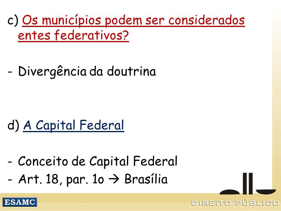 c) Os municípios podem ser considerados entes federativos