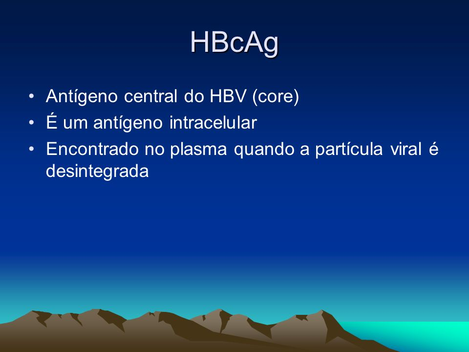HBcAg Antígeno central do HBV (core) É um antígeno intracelular