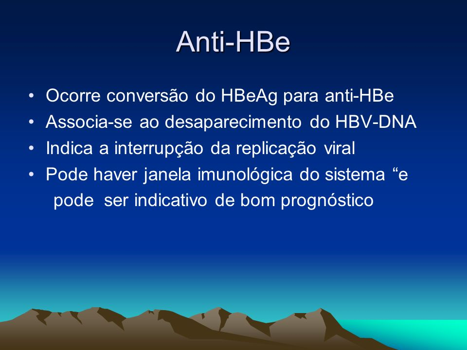 Anti-HBe Ocorre conversão do HBeAg para anti-HBe