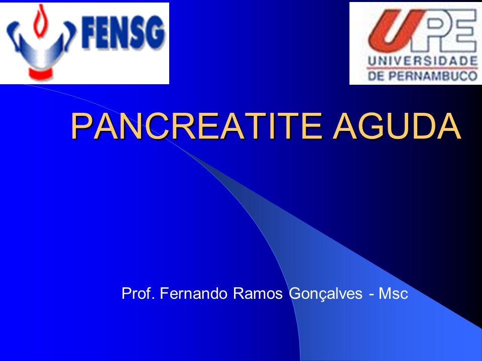 PANCREATITE AGUDA Prof. Fernando Ramos Gonçalves - Msc