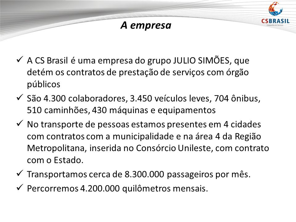 A empresa A CS Brasil é uma empresa do grupo JULIO SIMÕES, que detém os contratos de prestação de serviços com órgão públicos.