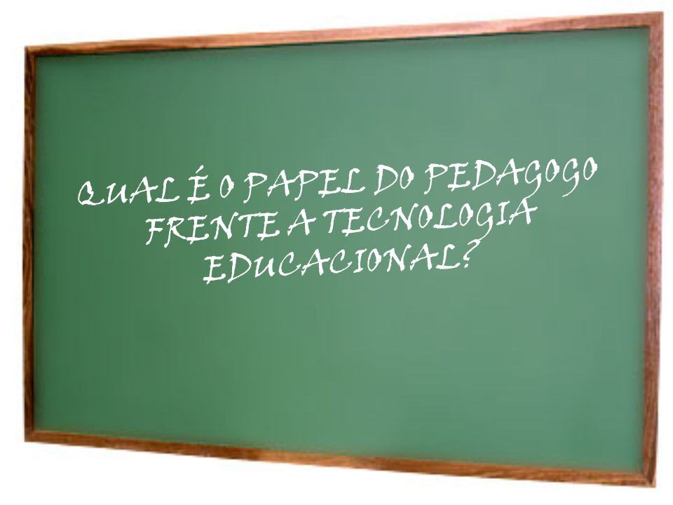 QUAL É O PAPEL DO PEDAGOGO FRENTE A TECNOLOGIA EDUCACIONAL
