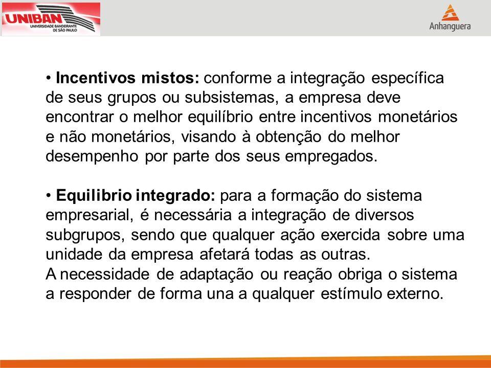Incentivos mistos: conforme a integração específica de seus grupos ou subsistemas, a empresa deve encontrar o melhor equilíbrio entre incentivos monetários e não monetários, visando à obtenção do melhor desempenho por parte dos seus empregados.