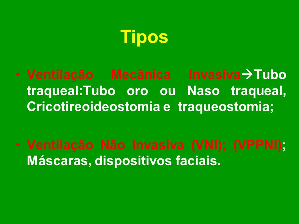 Tipos Ventilação Mecânica InvasivaTubo traqueal:Tubo oro ou Naso traqueal, Cricotireoideostomia e traqueostomia;