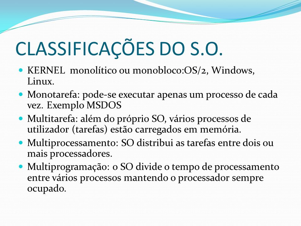 CLASSIFICAÇÕES DO S.O. KERNEL monolítico ou monobloco:OS/2, Windows, Linux.