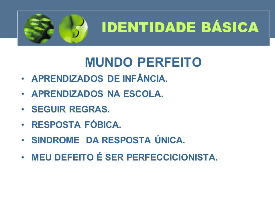 IDENTIDADE BÁSICA MUNDO PERFEITO APRENDIZADOS DE INFÂNCIA.
