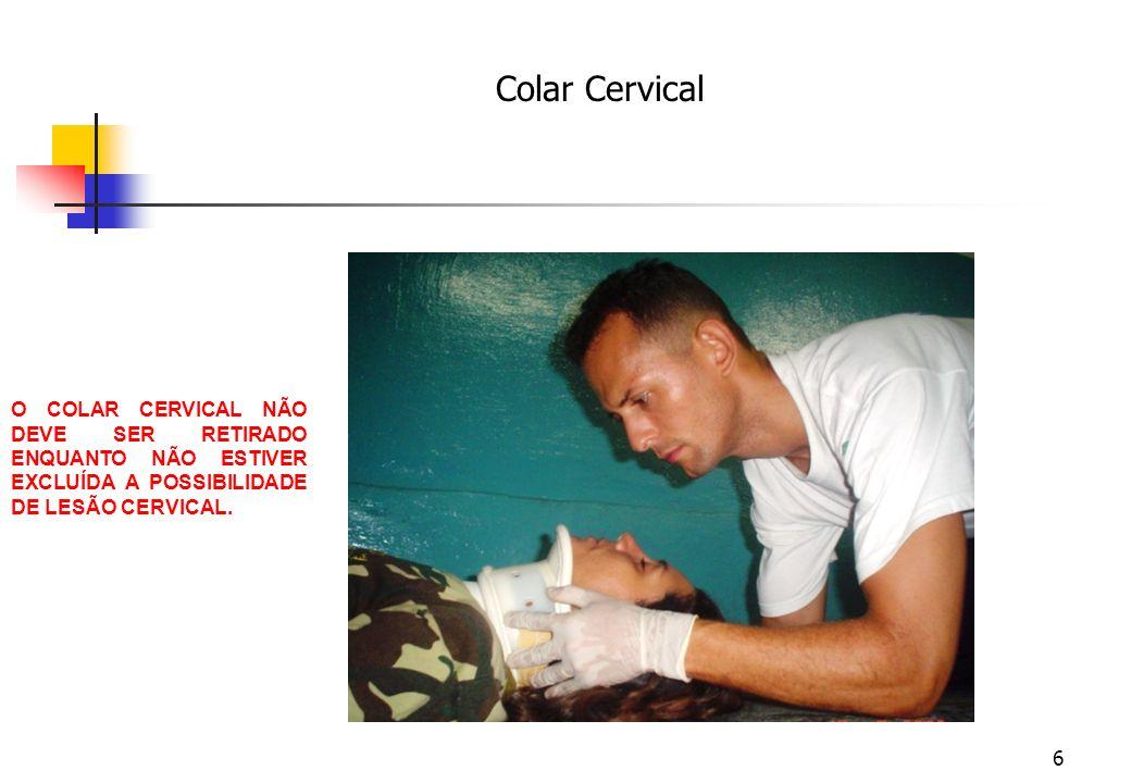 Colar Cervical O COLAR CERVICAL NÃO DEVE SER RETIRADO ENQUANTO NÃO ESTIVER EXCLUÍDA A POSSIBILIDADE DE LESÃO CERVICAL.