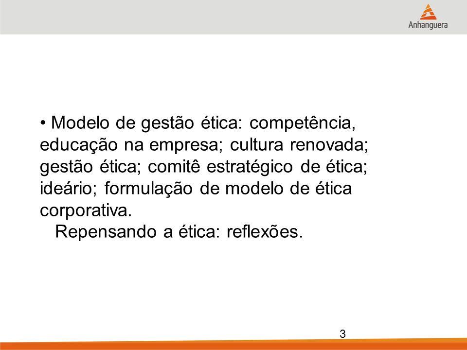 Modelo de gestão ética: competência, educação na empresa; cultura renovada; gestão ética; comitê estratégico de ética; ideário; formulação de modelo de ética corporativa.