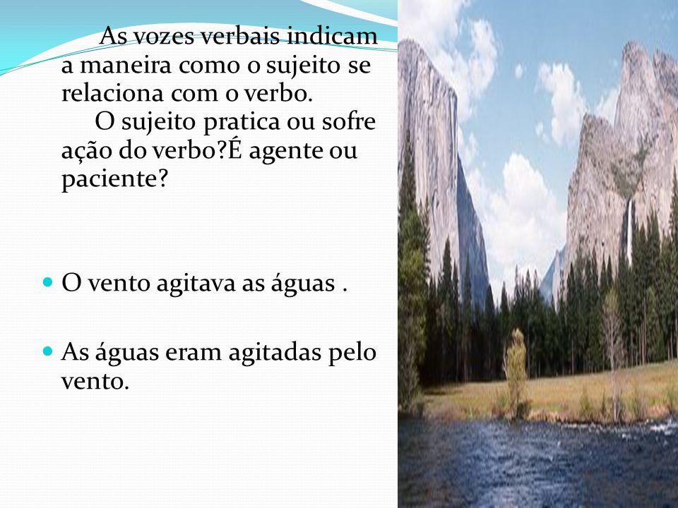 As vozes verbais indicam a maneira como o sujeito se relaciona com o verbo. O sujeito pratica ou sofre ação do verbo É agente ou paciente