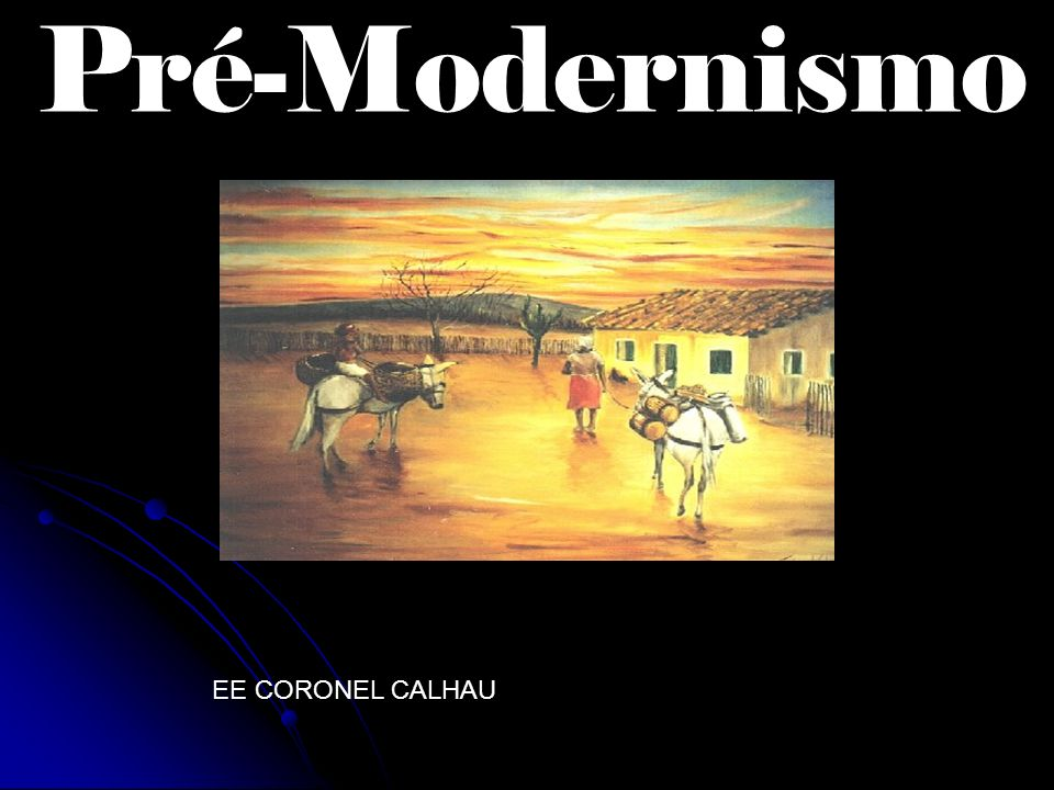 Pré-Modernismo EE CORONEL CALHAU