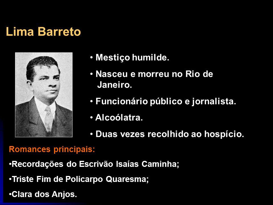 Lima Barreto Mestiço humilde. Nasceu e morreu no Rio de Janeiro.