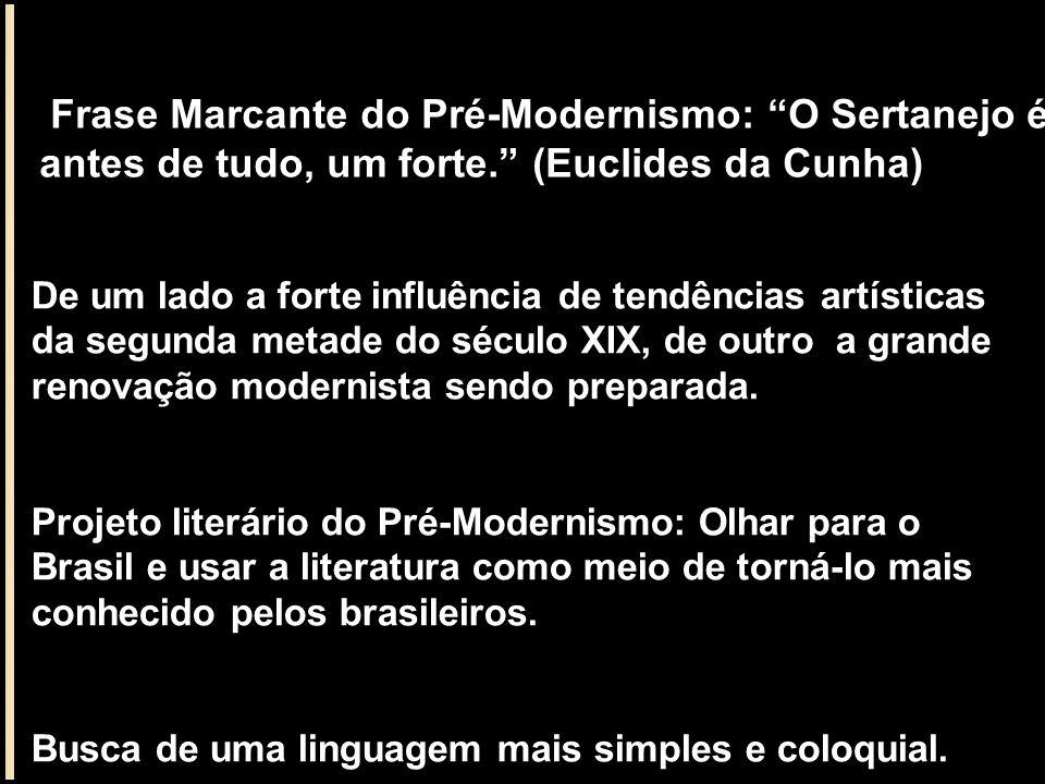 Frase Marcante do Pré-Modernismo: O Sertanejo é, antes de tudo, um forte. (Euclides da Cunha)