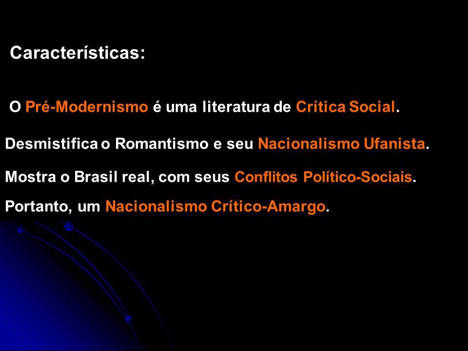 Características: O Pré-Modernismo é uma literatura de Crítica Social.