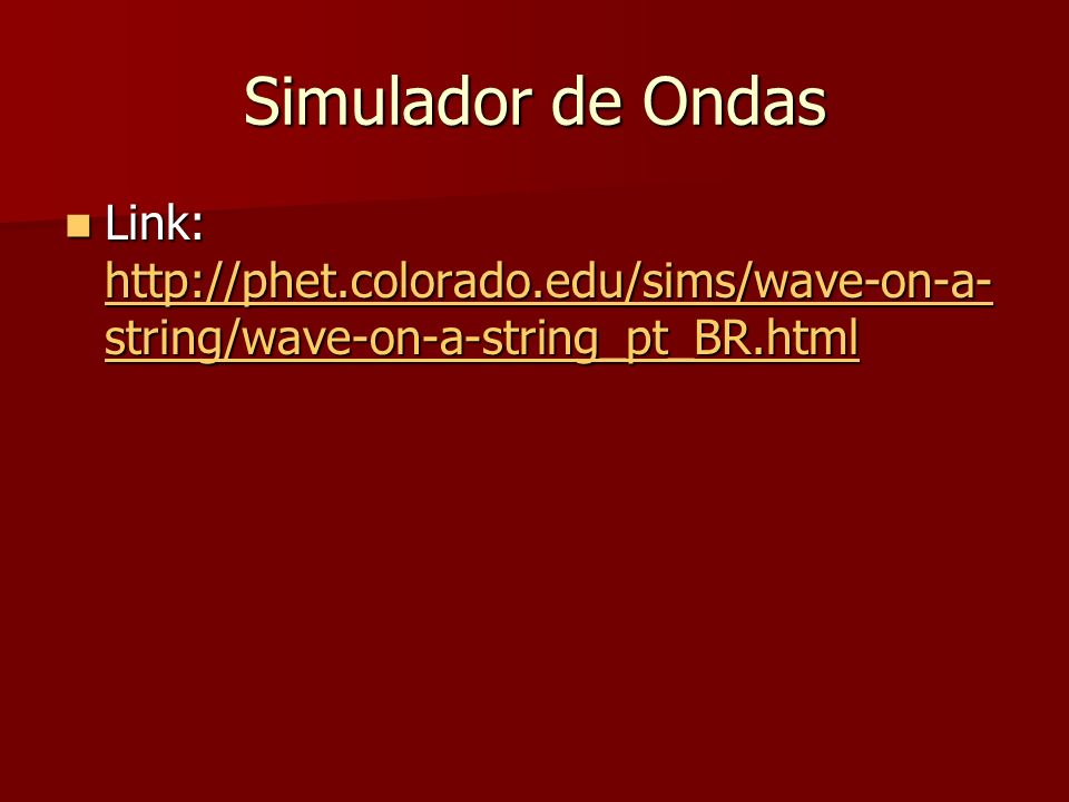 Simulador de Ondas Link: http://phet.colorado.edu/sims/wave-on-a-string/wave-on-a-string_pt_BR.html.