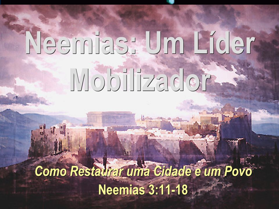 Neemias: Um Líder Mobilizador