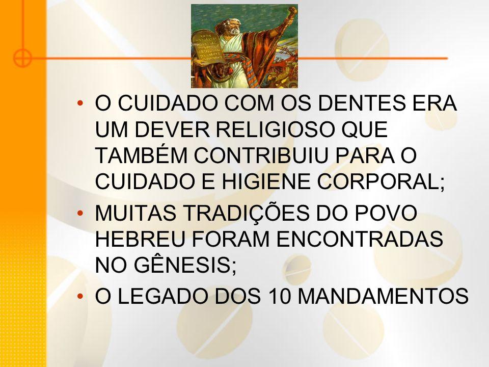 O CUIDADO COM OS DENTES ERA UM DEVER RELIGIOSO QUE TAMBÉM CONTRIBUIU PARA O CUIDADO E HIGIENE CORPORAL;