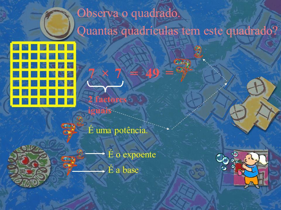 Observa o quadrado. Quantas quadrículas tem este quadrado 7. × 7. = 49. = 2 factores. iguais.
