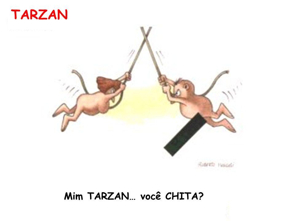 TARZAN Mim TARZAN… você CHITA