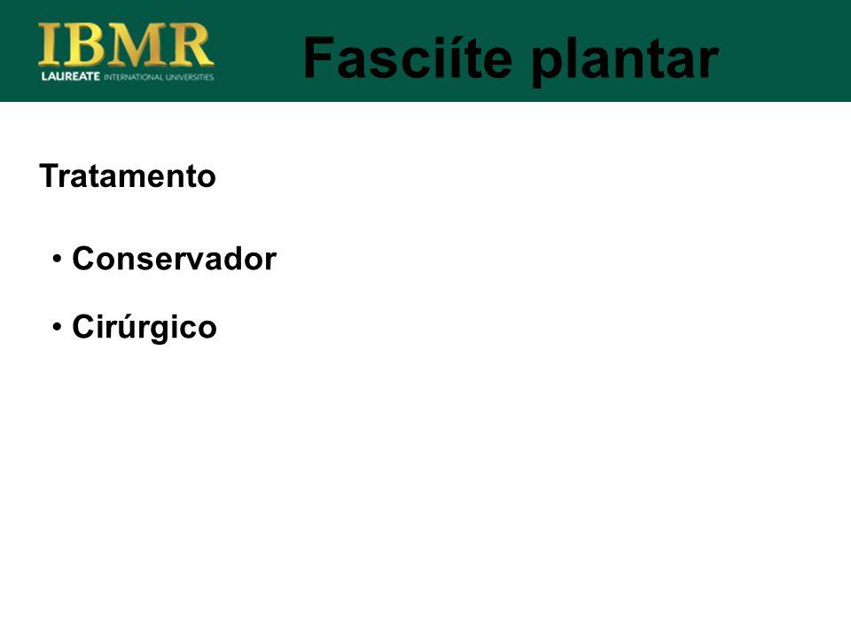 Fasciíte plantar Tratamento Conservador Cirúrgico