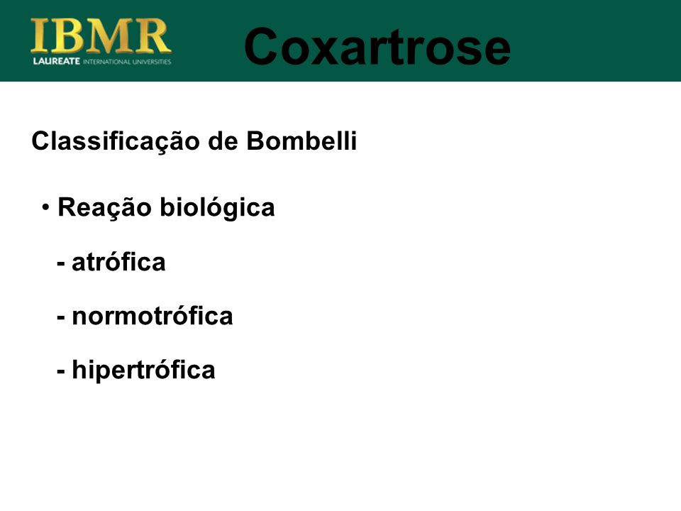 Coxartrose Classificação de Bombelli Reação biológica - atrófica
