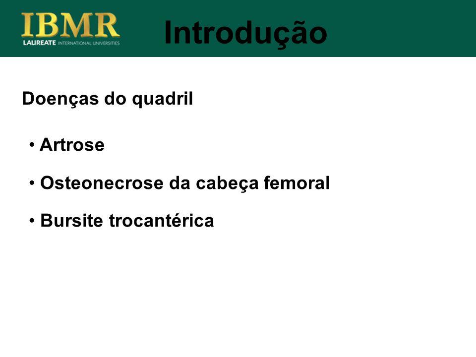 Introdução Doenças do quadril Artrose Osteonecrose da cabeça femoral