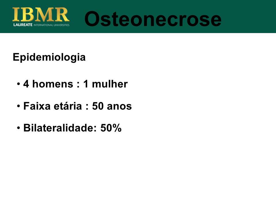 Osteonecrose Epidemiologia 4 homens : 1 mulher Faixa etária : 50 anos