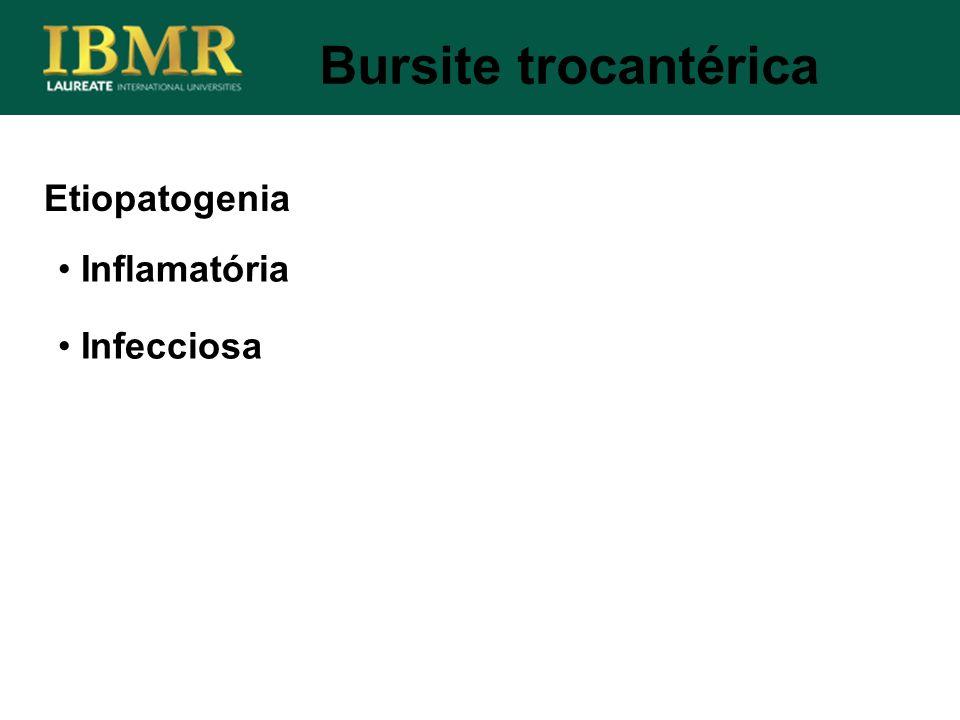Bursite trocantérica Etiopatogenia Inflamatória Infecciosa