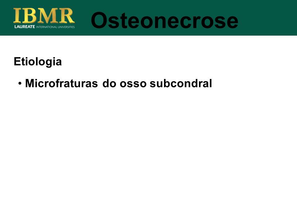 Osteonecrose Etiologia Microfraturas do osso subcondral