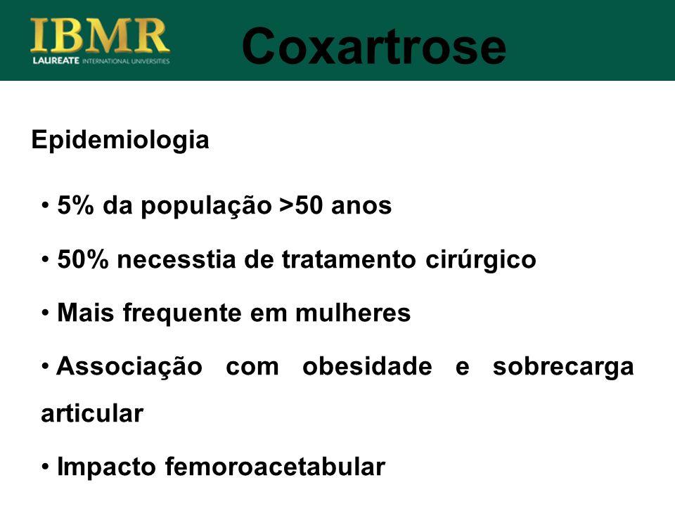 Coxartrose Epidemiologia 5% da população >50 anos