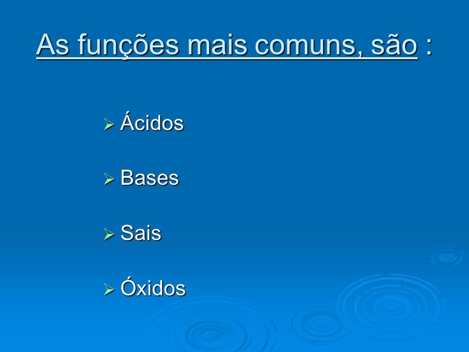 As funções mais comuns, são :