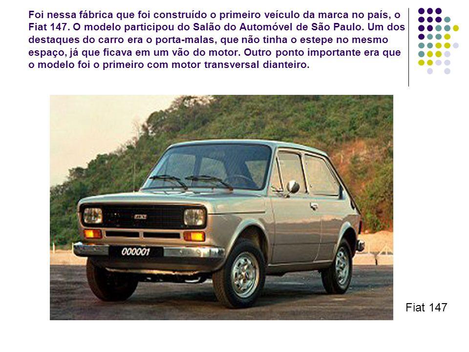 Foi nessa fábrica que foi construído o primeiro veículo da marca no país, o Fiat 147. O modelo participou do Salão do Automóvel de São Paulo. Um dos destaques do carro era o porta-malas, que não tinha o estepe no mesmo espaço, já que ficava em um vão do motor. Outro ponto importante era que o modelo foi o primeiro com motor transversal dianteiro.