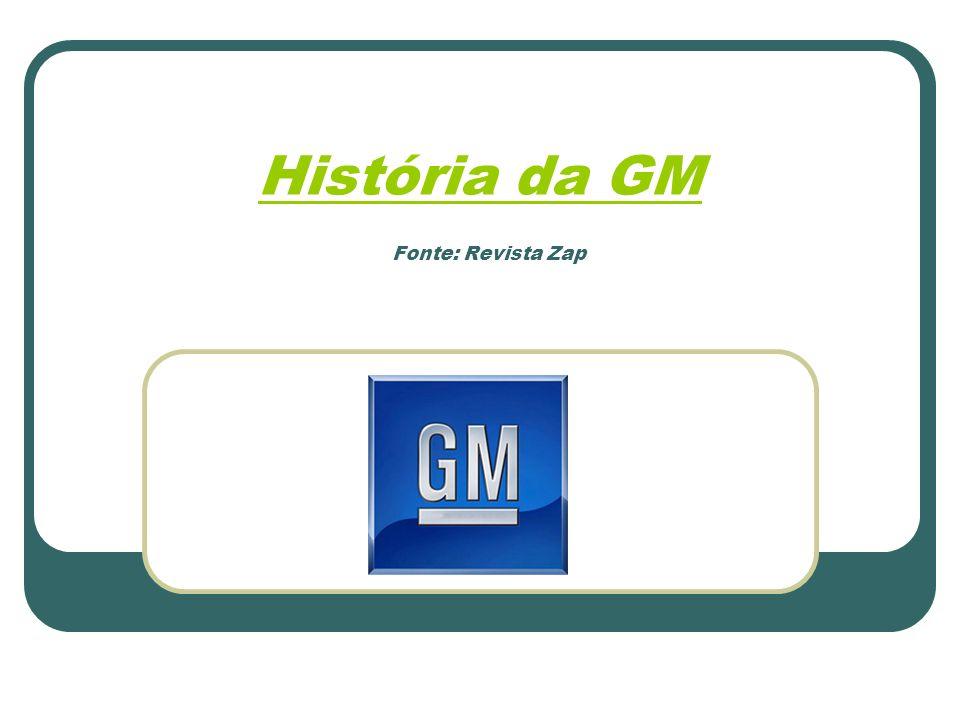 História da GM Fonte: Revista Zap