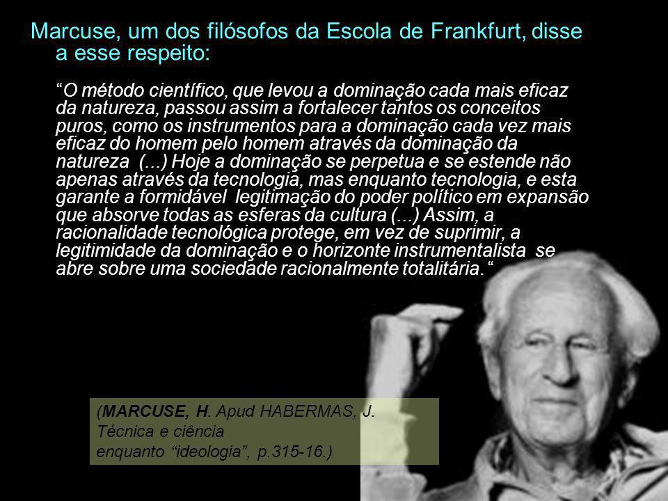 Marcuse, um dos filósofos da Escola de Frankfurt, disse a esse respeito: