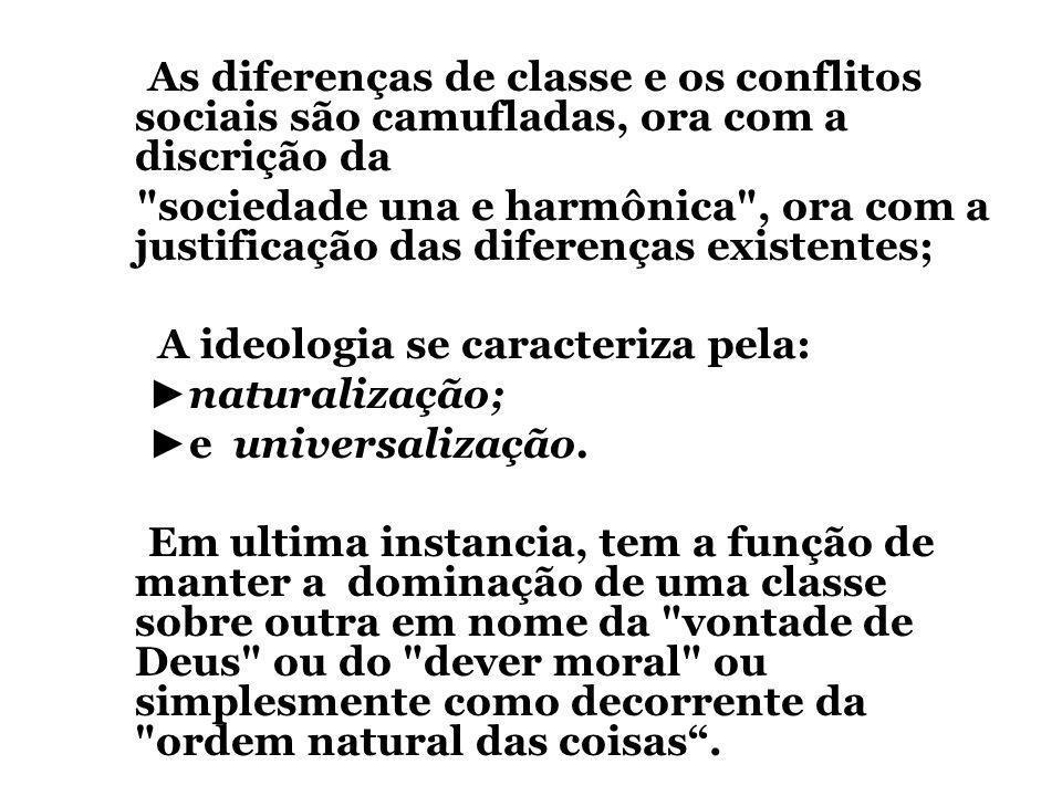 As diferenças de classe e os conflitos sociais são camufladas, ora com a discrição da