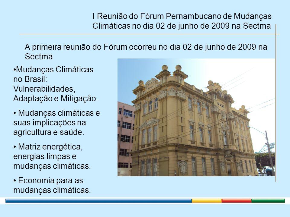 I Reunião do Fórum Pernambucano de Mudanças Climáticas no dia 02 de junho de 2009 na Sectma