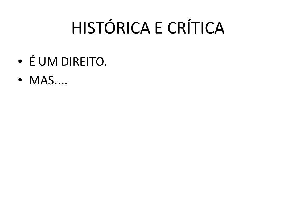 HISTÓRICA E CRÍTICA É UM DIREITO. MAS....