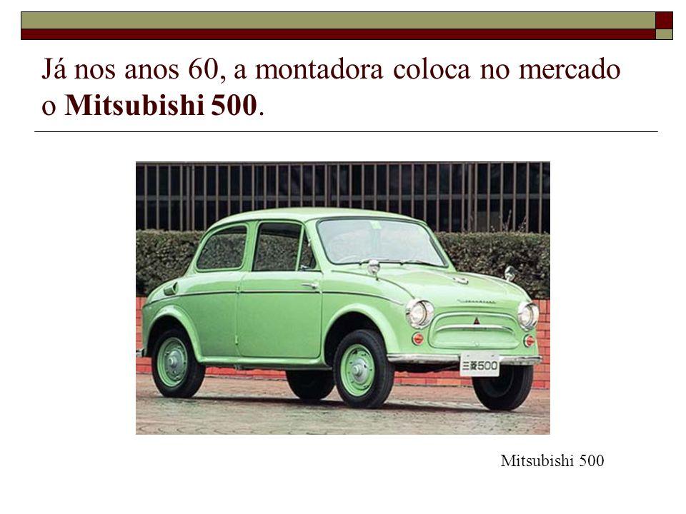 Já nos anos 60, a montadora coloca no mercado o Mitsubishi 500.