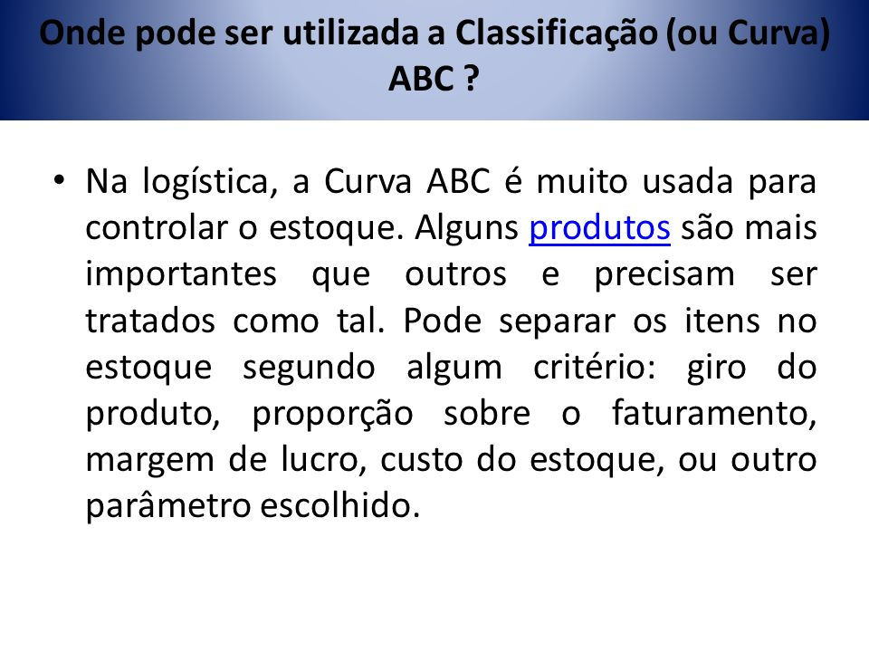 Onde pode ser utilizada a Classificação (ou Curva) ABC