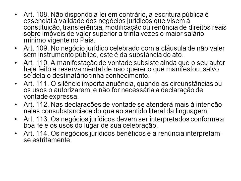 Art. 108. Não dispondo a lei em contrário, a escritura pública é essencial à validade dos negócios jurídicos que visem à constituição, transferência, modificação ou renúncia de direitos reais sobre imóveis de valor superior a trinta vezes o maior salário mínimo vigente no País.